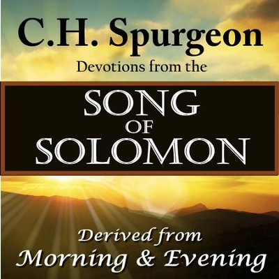 C.H. Spurgeon: Devotions from Song of Solomon: Devotions Derived from Morning and Evening  [Download] -     Narrated By: Christopher Glyn     By: C.H. Spurgeon