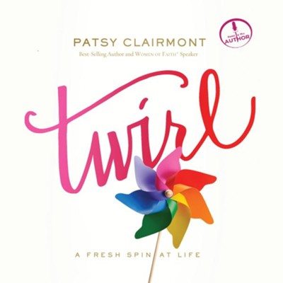 Twirl: A Fresh Spin at Life - Unabridged Audiobook  [Download] -     Narrated By: Patsy Clairmont     By: Patsy Clairmont