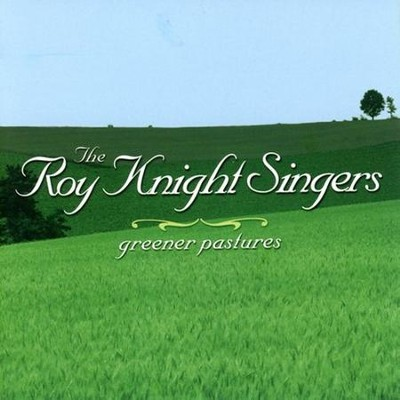 Greener Pastures  [Music Download] -     By: The Roy Knight Singers