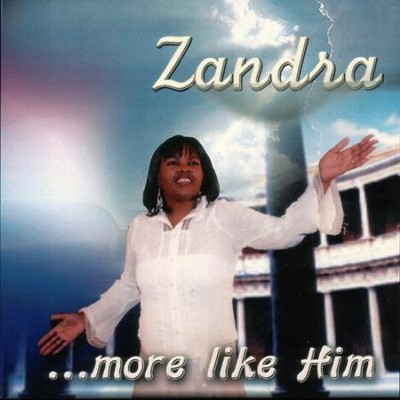 ...more like Him  [Music Download] -     By: Zandra