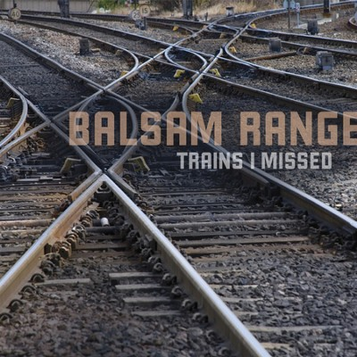 Trains I Missed  [Music Download] -     By: Balsam Range