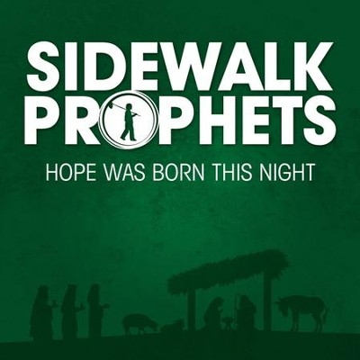 Hope Was Born This Night   [Music Download] -     By: Sidewalk Prophets