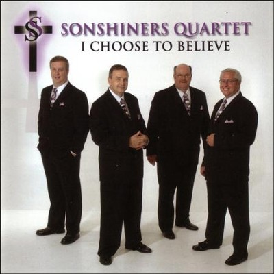 I Choose To Believe  [Music Download] -     By: Sonshiners Quartet