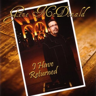 I Have Returned  [Music Download] -     By: Gene McDonald