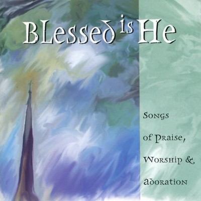 Blessed Is He: Songs of Praise, Worship & Adoration  [Music Download] -     By: Various Artists