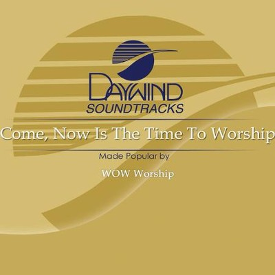 Come Now Is The Time To Worship  [Music Download] -     By: WOW Worship