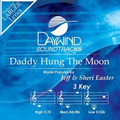 Daddy Hung The Moon  [Music Download] -     By: Jeff Easter, Sheri Easter