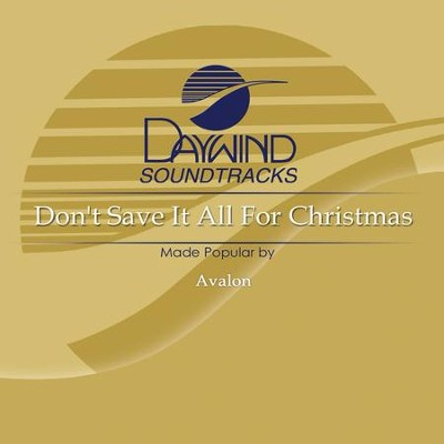Don't Save It All For Christmas  [Music Download] -     By: Avalon