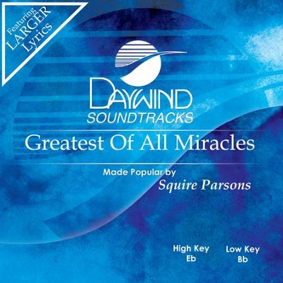 Greatest Of All Miracles  [Music Download] -     By: Squire Parsons