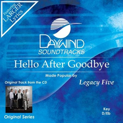 Hello After Goodbye  [Music Download] -     By: Legacy Five