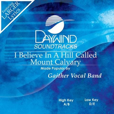 I Believe In A Hill Called Mt. Calvary  [Music Download] -     By: Gaither Vocal Band