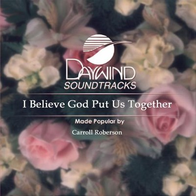 I Believe God Put Us Together  [Music Download] -     By: Carroll Roberson