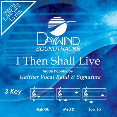 I Then Shall Live  [Music Download] -     By: Gaither Vocal Band, Signature Sound