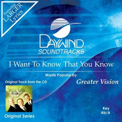 I Want To Know That You Know  [Music Download] -     By: Greater Vision