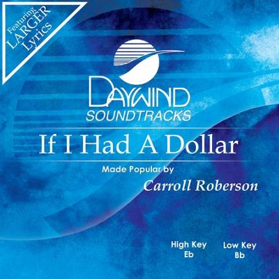 If I Had A Dollar  [Music Download] -     By: Carroll Roberson