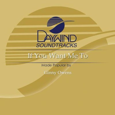 If You Want Me To  [Music Download] -     By: Ginny Owens