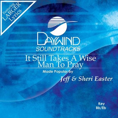 It Still Takes A Wise Man To Pray  [Music Download] -     By: Jeff Easter, Sheri Easter