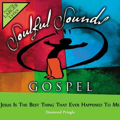 Jesus Is The Best Thing That Ever Happened To Me  [Music Download] -     By: Desmond Pringle