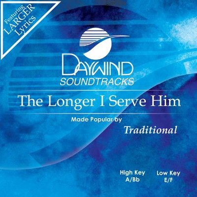 Longer I Serve Him  [Music Download] -