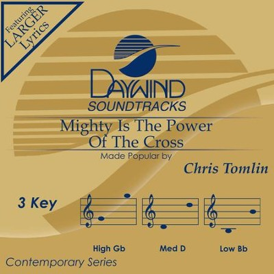 Mighty Is The Power Of The Cross  [Music Download] -     By: Chris Tomlin