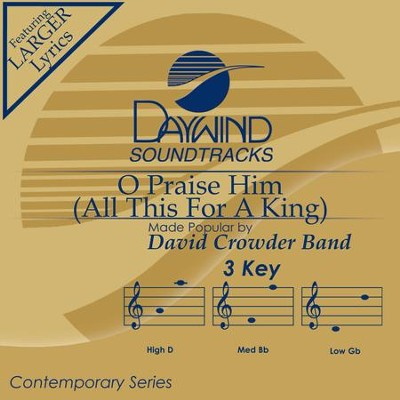 O Praise Him (All This For A King)  [Music Download] -     By: David Crowder Band
