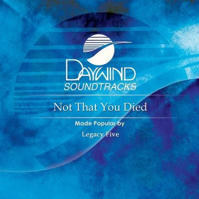 Not That You Died  [Music Download] -     By: Legacy Five