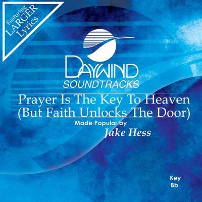 Prayer Is The Key To Heaven (But Faith Unlocks The Door)  [Music Download] -     By: Jake Hess