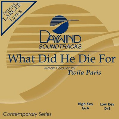 What Did He Die For?  [Music Download] -     By: Twila Paris