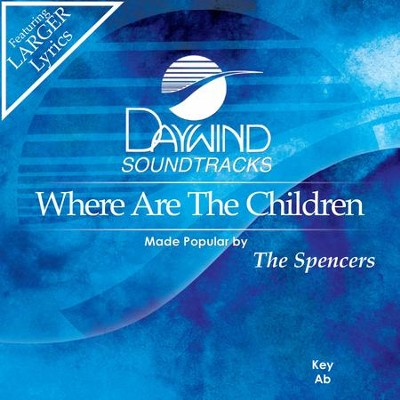 Where Are The Children  [Music Download] -     By: The Spencers