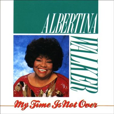 My Time Is Not Over  [Music Download] -     By: Albertina Walker