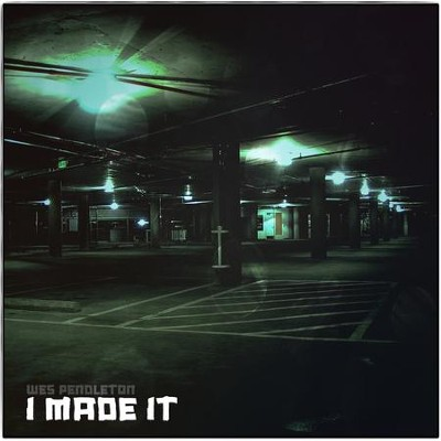 I Made It  [Music Download] -     By: Wes Pendleton