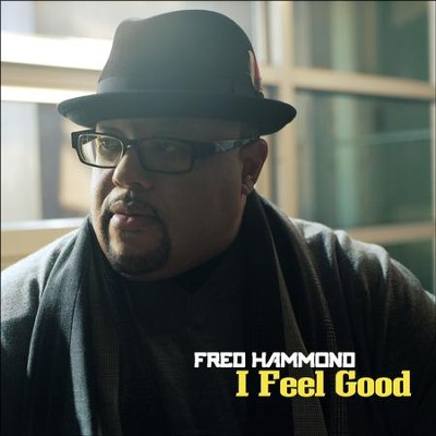 I Feel Good  [Music Download] -     By: Fred Hammond
