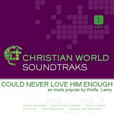 I Could Never Love Him Enough  [Music Download] -     By: Lanny Wolfe