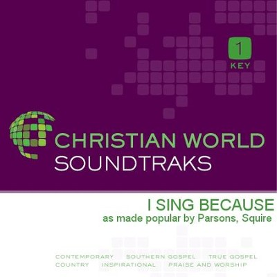 I Sing Because   [Music Download] -     By: Squire Parsons
