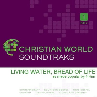 Living Water, Bread Of Life  [Music Download] -     By: 4Him