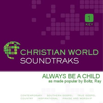Always Be A Child   [Music Download] -     By: Ray Boltz