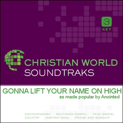 Gonna Lift Your Name On High  [Music Download] -     By: Anointed