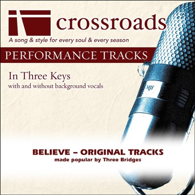 Believe (Made Popular by Three Bridges) (Performance Track)  [Music Download] -     By: Three Bridges