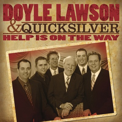 Help Is On The Way (Performance Track)  [Music Download] -     By: Doyle Lawson & Quicksilver