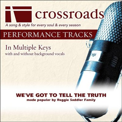 We've Got To Tell The Truth (Made Popular By The Reggie Saddler Family) (Performance Track)  [Music Download] -