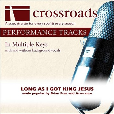Long As I Got King Jesus (Made Popular By Brian Free and Assurance) (Performance Track)  [Music Download] -