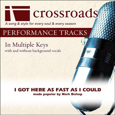 I Got Here As Fast As I Could (Made Popular By Mark Bishop) (Performance Track)  [Music Download] -