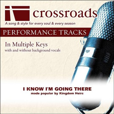 I Know I'm Going There (Made Popular By The Kingdom Heirs) (Performance Track)  [Music Download] -
