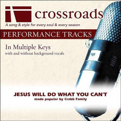 Jesus Will Do What You Can't (Made Popular By The Crabb Family) (Performance Track)  [Music Download] -