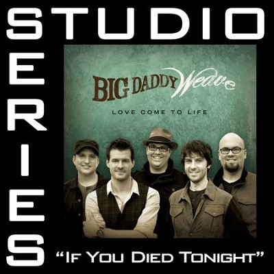 If You Died Tonight (Studio Series Performance Track)  [Music Download] -     By: Big Daddy Weave