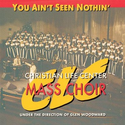 You Ain't Seen Nothin'  [Music Download] -     By: Christian Life Center Mass Choir