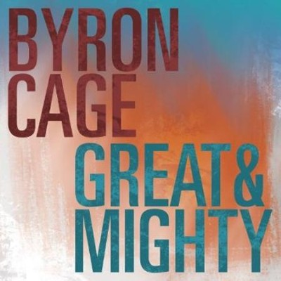 Great & Mighty  [Music Download] -     By: Byron Cage