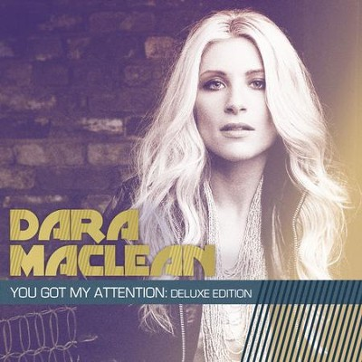 You Got My Attention: Deluxe Edition  [Music Download] -     By: Dara Maclean