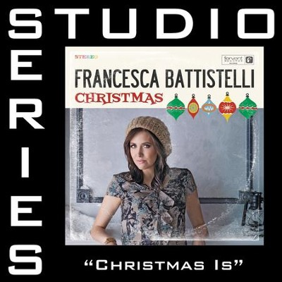 Christmas Is (Medium Key Performance Track Without Background Vocals)  [Music Download] -     By: Francesca Battistelli