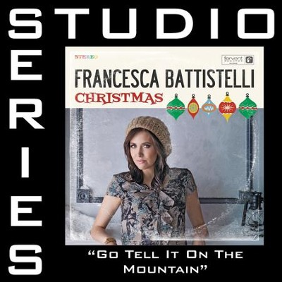 Go, Tell It On The Mountain (Studio Series Performance Track)  [Music Download] -     By: Francesca Battistelli
